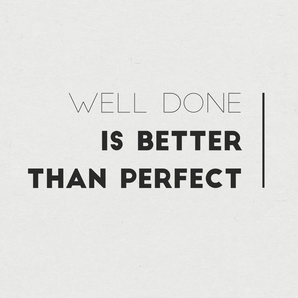 de 5 ting, well done is better than perfect